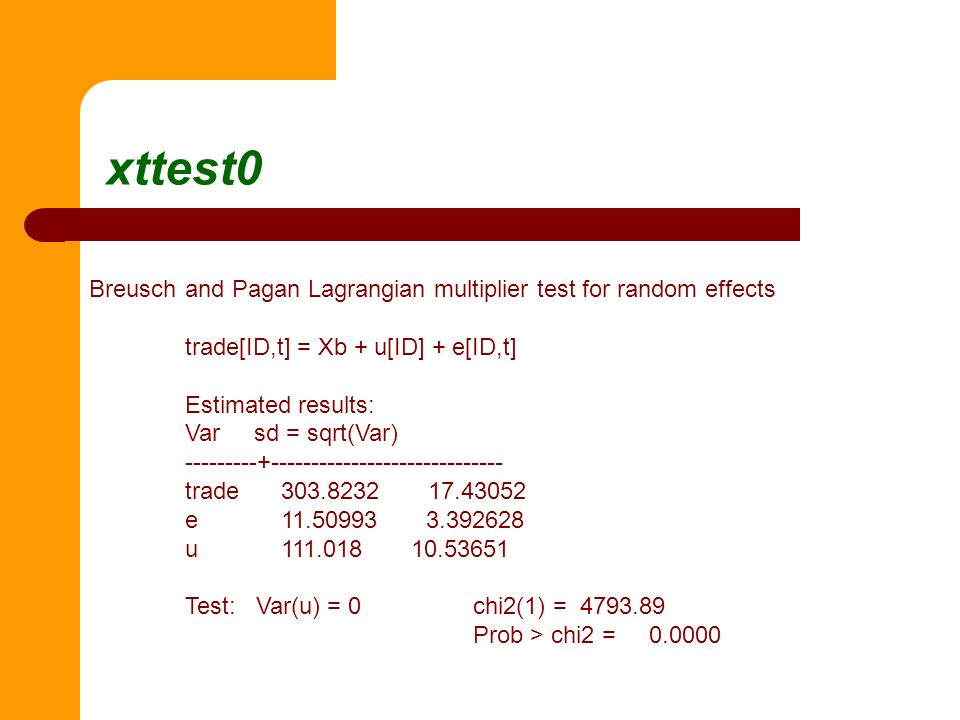xttest0 Breusch and Pagan Lagrangian multiplier test for random effects. trade[ID,t] = Xb + u[ID] + e[ID,t]